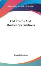 Old Truths And Modern Speculations