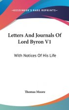 Letters And Journals Of Lord Byron V1: With Notices Of His Life