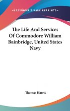Life And Services Of Commodore William Bainbridge, United States Navy