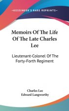 Memoirs Of The Life Of The Late Charles Lee: Lieutenant-Colonel Of The Forty-Forth Regiment