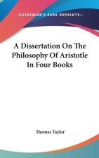 A Dissertation On The Philosophy Of Aristotle In Four Books