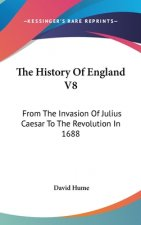 The History Of England V8: From The Invasion Of Julius Caesar To The Revolution In 1688