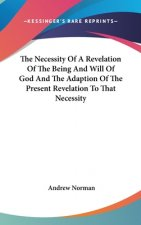 Necessity Of A Revelation Of The Being And Will Of God And The Adaption Of The Present Revelation To That Necessity