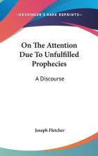 On The Attention Due To Unfulfilled Prophecies: A Discourse