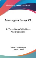 Montaigne's Essays V2: In Three Books With Notes And Quotations
