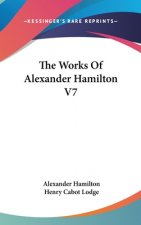 THE WORKS OF ALEXANDER HAMILTON V7