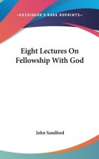 Eight Lectures On Fellowship With God