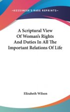 Scriptural View Of Woman's Rights And Duties In All The Important Relations Of Life