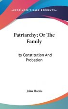 Patriarchy; Or The Family: Its Constitution And Probation