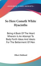 SO HERE COMETH WHITE HYACINTHS: BEING A