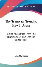 THE TRANSVAAL TROUBLE, HOW IT AROSE: BEI