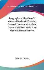 Biographical Sketches Of General Nathaniel Massie, General Duncan McArthur, Captain William Wells And General Simon Kenton