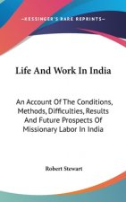 LIFE AND WORK IN INDIA: AN ACCOUNT OF TH