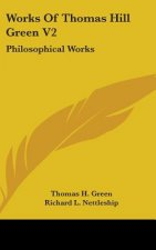 WORKS OF THOMAS HILL GREEN V2: PHILOSOPH