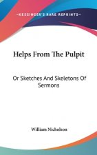 Helps From The Pulpit: Or Sketches And Skeletons Of Sermons