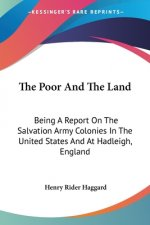THE POOR AND THE LAND: BEING A REPORT ON