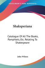 Shaksperiana: Catalogue Of All The Books, Pamphlets, Etc. Relating To Shakespeare