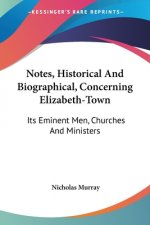 Notes, Historical And Biographical, Concerning Elizabeth-Town
