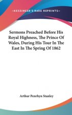 Sermons Preached Before His Royal Highness, The Prince Of Wales, During His Tour In The East In The Spring Of 1862