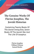 The Genuine Works Of Flavius Josephus, The Jewish Historian: Containing Twenty Books Of The Jewish Antiquities, Seven Books Of The Jewish War And The