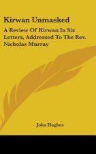 Kirwan Unmasked: A Review Of Kirwan In Six Letters, Addressed To The Rev. Nicholas Murray