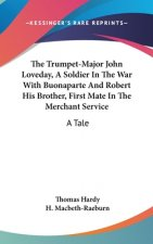 THE TRUMPET-MAJOR JOHN LOVEDAY, A SOLDIE