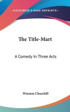 THE TITLE-MART: A COMEDY IN THREE ACTS