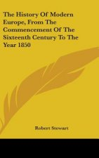 The History Of Modern Europe, From The Commencement Of The Sixteenth Century To The Year 1850