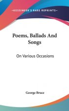 Poems, Ballads And Songs: On Various Occasions