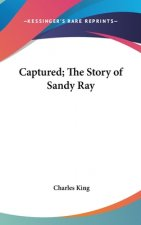 CAPTURED; THE STORY OF SANDY RAY