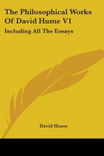 The Philosophical Works Of David Hume V1: Including All The Essays
