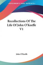 Recollections Of The Life Of John O'Keeffe V1