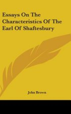 Essays On The Characteristics Of The Earl Of Shaftesbury
