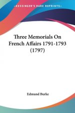 Three Memorials On French Affairs 1791-1793 (1797)