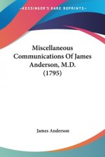 Miscellaneous Communications Of James Anderson, M.D. (1795)