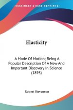 ELASTICITY: A MODE OF MOTION; BEING A PO