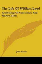 The Life Of William Laud: Archbishop Of Canterbury And Martyr (1855)
