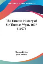 The Famous History Of Sir Thomas Wyat, 1607 (1607)