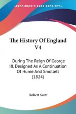 The History Of England V4: During The Reign Of George III, Designed As A Continuation Of Hume And Smollett (1824)