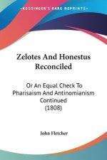 Zelotes And Honestus Reconciled: Or An Equal Check To Pharisaism And Antinomianism Continued (1808)