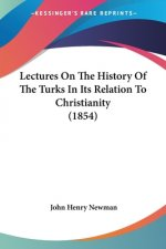 Lectures On The History Of The Turks In Its Relation To Christianity (1854)