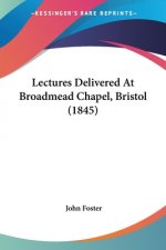 Lectures Delivered At Broadmead Chapel, Bristol (1845)