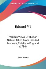 Edward V1: Various Views Of Human Nature, Taken From Life And Manners, Chiefly In England (1796)