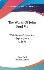 The Works Of John Ford V1: With Notes Critical And Explanatory (1869)