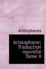 Aristophane; Traduction Nouvelle Tome II