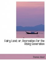Fairy Land; Or, Recreation for the Rising Generation