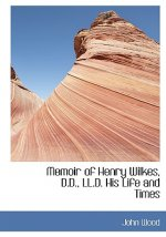Memoir of Henry Wilkes, D.D., LL.D. His Life and Times