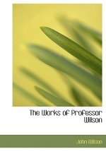 Works of Professor Wilson