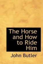 Horse and How to Ride Him