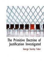 Primitive Doctrine of Justification Investigated